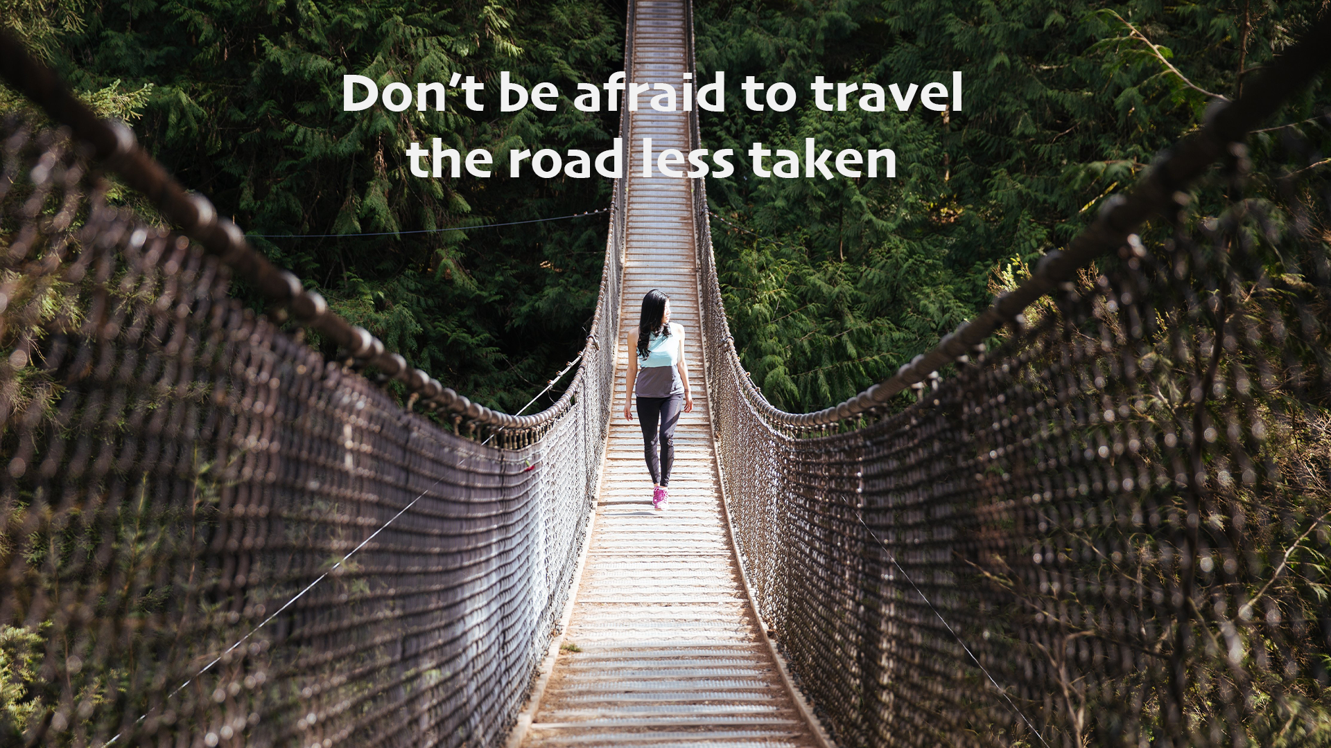 Don't Be Afraid To Travel The Road Less Taken