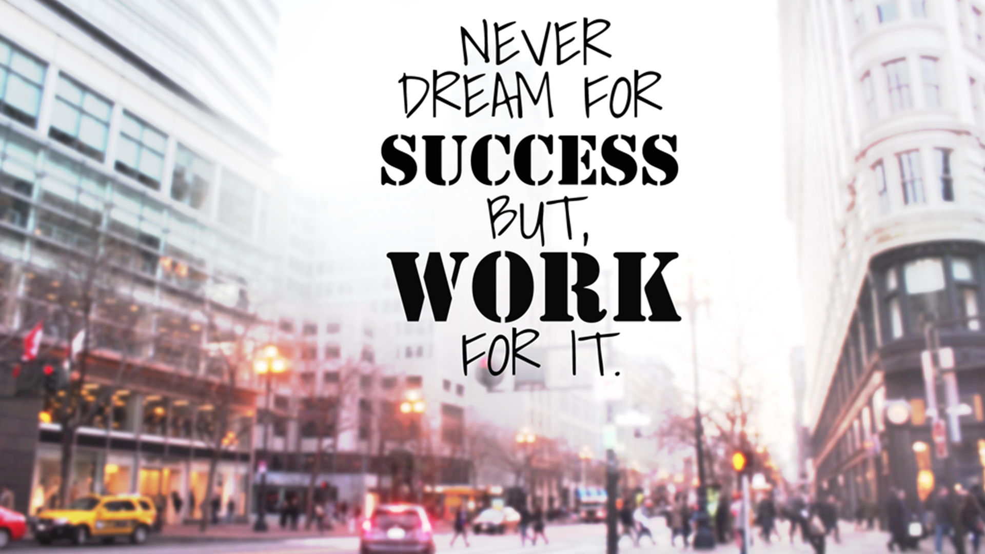Never Dream For Success But Work For It