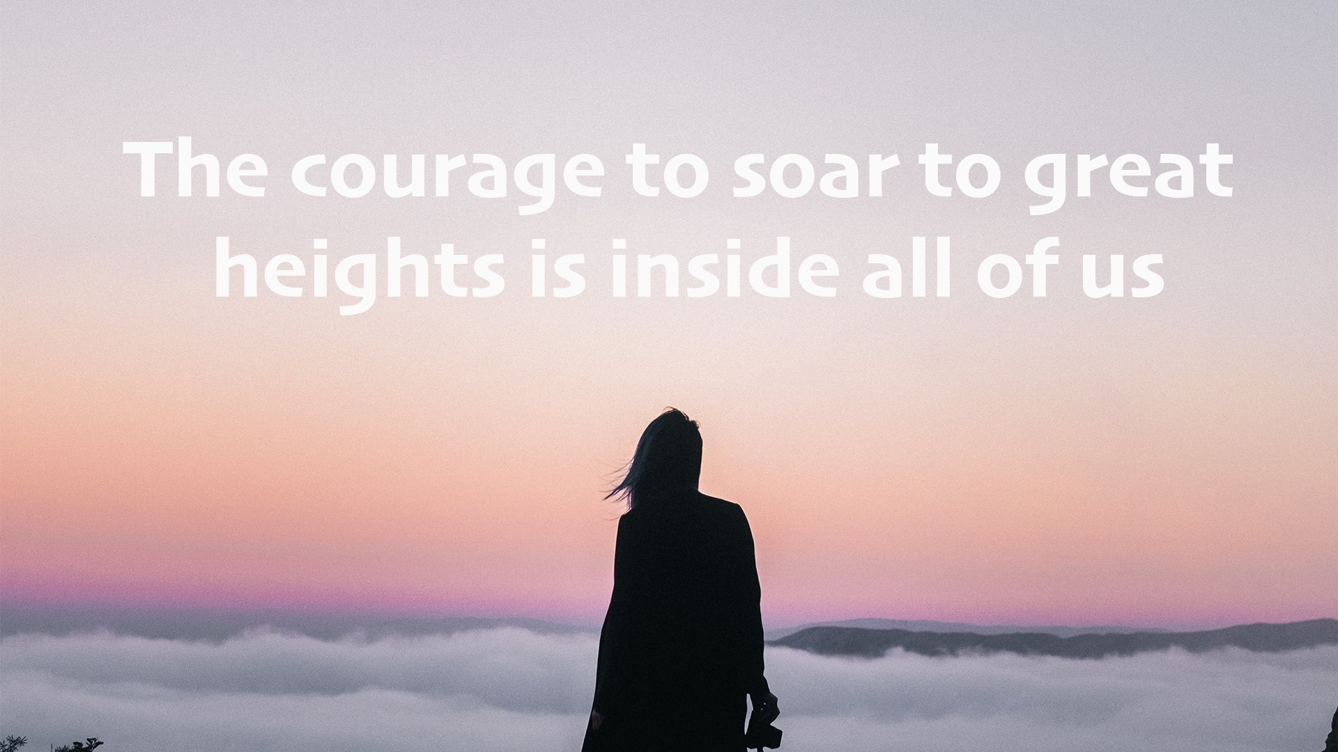 The Courage To Soar To Great Heights Is Inside All Of Us