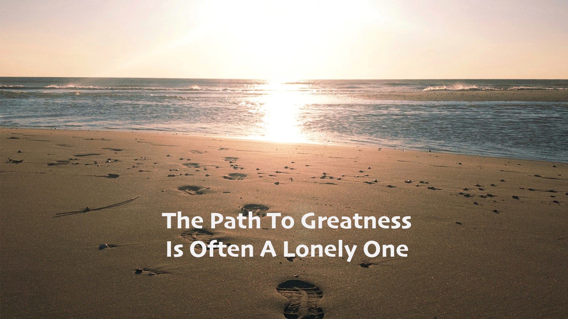 The Path To Greatness Is Often A Lonely One