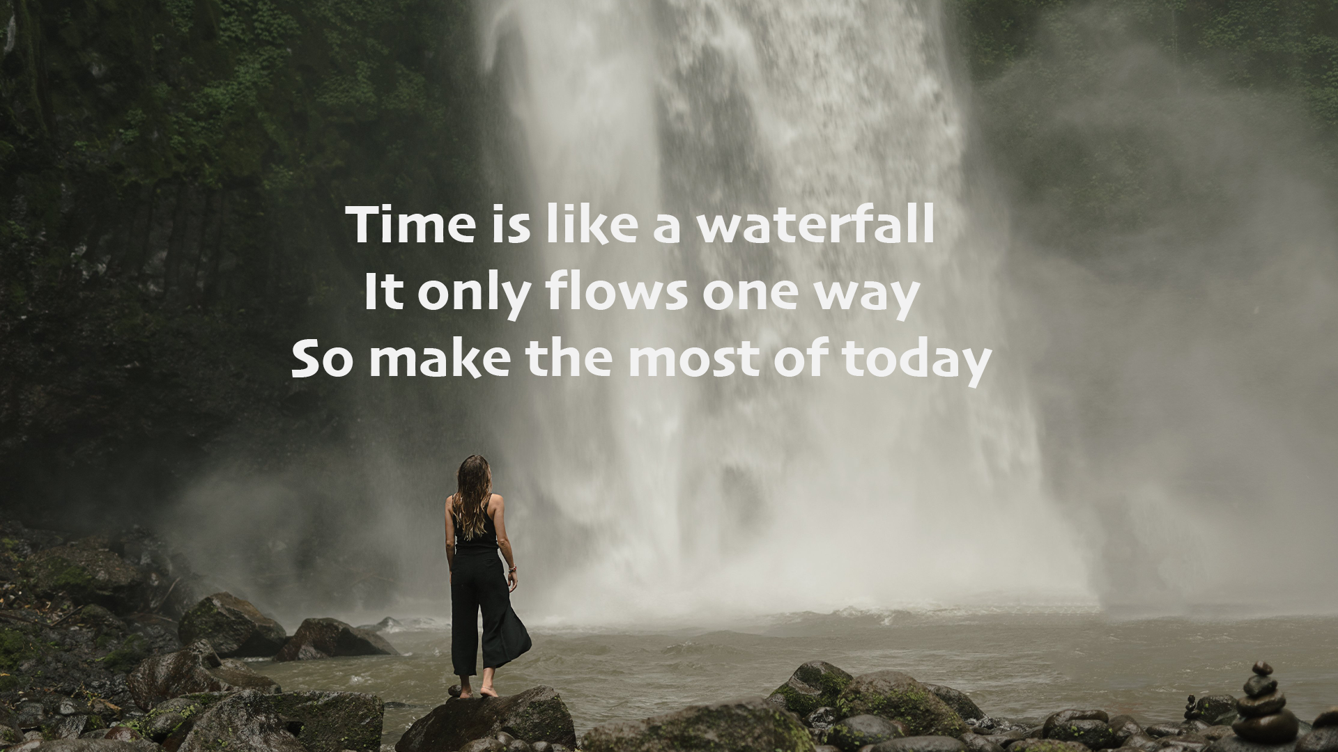 Time Is Like A Waterfall, It Only Flows One Way, So Make The Most Of Today